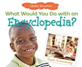 What Would You Do with an Encyclopedia?