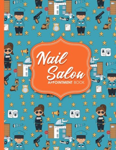 Nail Salon Appointment Book: 6 Columns Appointment Paper, Daily Appointment Book, Undated Appointment Planner, Cute Police Cover (Volume 57) pdf epub
