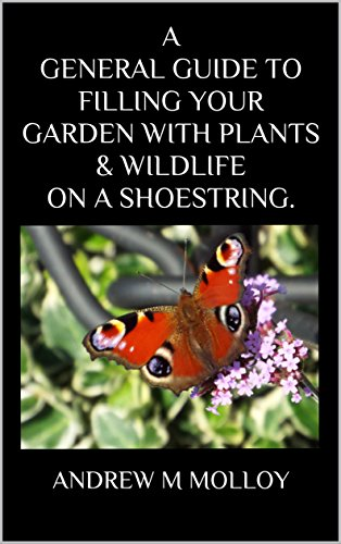 A GENERAL GUIDE TO FILLING YOUR GARDEN WITH PLANTS & WILDLIFE ON A SHOESTRING. by [MOLLOY, ANDREW M]