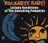 : Rockabye Baby! Lullaby Renditions of Smashing Pumpkins