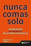NUNCA COMAS SOLO: Networking para optimizar tus relaciones personales (Spanish Edition)