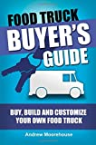 Food Truck Buyer's Guide - Buy, Build and Customize Your Own Food Truck (Food Truck Startup) (Volume 4)