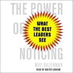 The Power of Noticing: What the Best Leaders See | Max Bazerman