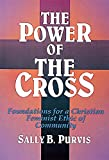 img - for The Power of the Cross: Foundations for a Christian Feminist Ethic of Community book / textbook / text book