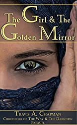 The Girl and the Golden Mirror: Chronicles of the Way and the Darkness: Prequel