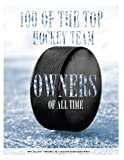 100 of the Top Hockey Team Owners of All Time, Alex Trost and Vadim Kravetsky, 1492946397