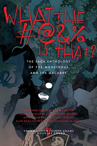 Amazon what the is that the saga anthology of the the saga anthology of the monstrous and the macabre ebook john joseph adams douglas cohen kindle store fandeluxe Choice Image