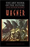 The Art-Work of the Future and Other Works, Richard Wagner, 0803297521