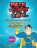 The Ultimate Guide for Understanding Algebra Book 2, Peta-Gaye Reid, 1492141917