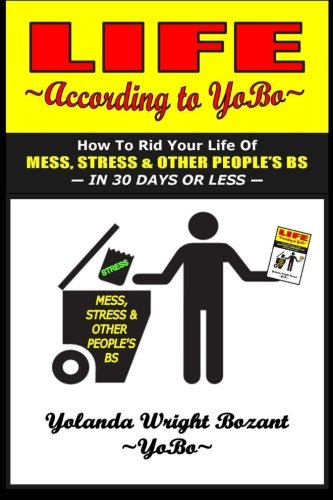 Life According To YoBo: How To Rid Your Life Of Mess, Stress and Other People's BS In 30 Days Or Less pdf epub