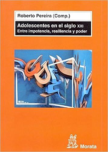 Book Adolescentes en el siglo XXI : entre impotencia, resiliencia y poder