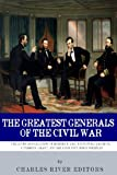 The Greatest Generals of the Civil War: the Lives and Legends of Robert E. Lee, Stonewall Jackson, Ulysses S. Grant, and William Tecumseh Sherman, Charles River Charles River Editors, 1492986690
