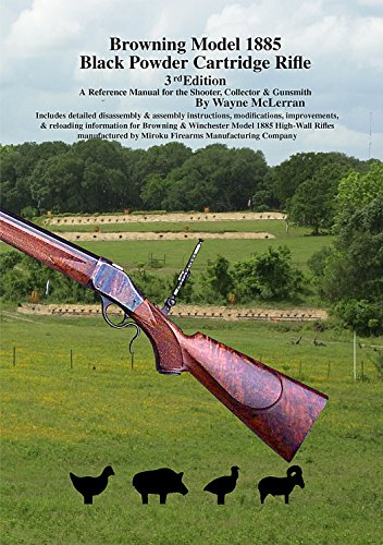Browning Model 1885 Black Powder Cartridge Rifle - 3rd Edition (A reference Manual for the Shooter, Collector & Gunsmith)