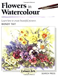 Flowers in Watercolour (Leisure Arts) by Wendy Tait (1999-11-01)