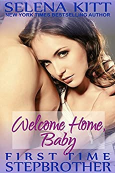 Stepbrother First Time: Welcome Home, Baby: A Stepbrother Romance (First Time With My Stepbrother) by [Kitt, Selena]