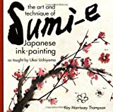 img - for The Art and Technique of Sumi-e Japanese Ink-Painting: As taught by Ukai Uchiyama by Kay Morrissey Thompson (1994-06-15) book / textbook / text book