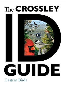 The Crossley ID Guide: Eastern Birds (The Crossley ID Guides) by [Crossley, Richard]