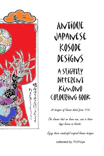 Antique Japanese Kosode designs: a slightly different kimono colouring book (Japanese Kimono Antique)