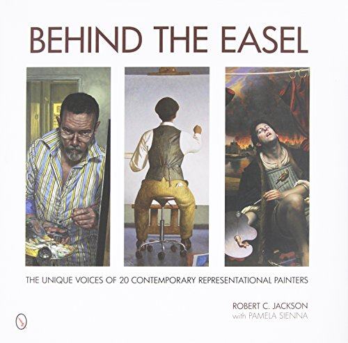 Behind the Easel: The Unique Voices of 20 Contemporary Representational - Painters Contemporary American
