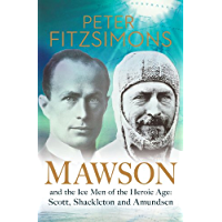 Mawson: And the Ice Men of the Heroic Age: Scott, Shackleton and Amundsen