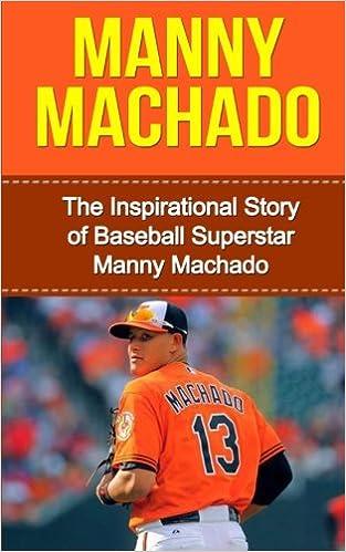 fcca44fecc5 Amazon.com  Manny Machado  The Inspirational Story of Baseball Superstar  Manny Machado (Manny Machado Unauthorized Biography