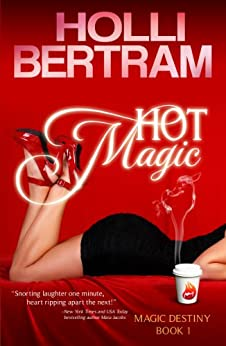 Hot Magic (Magic Destiny Book 1) by [Bertram, Holli]