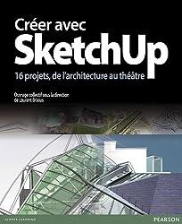 Créer avec Sketchup : 16 projets de l'architecture au théâtre