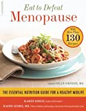 Eat to Defeat Menopause: The Essential Nutrition Guide for a Healthy Midlife--with More Than 130 Recipes