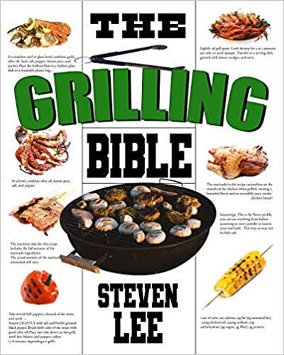 The Grilling Bible: Complete Guide of How To Grill And Have Your Favorite Delicious Easy-To-Make Grilling Foods, Save Time And Live Happier best grilling cookbook