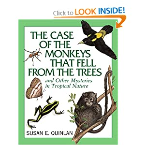 The Case of the Monkeys That Fell From the Trees: And Other Mysteries in Tropical Nature Susan E. Quinlan