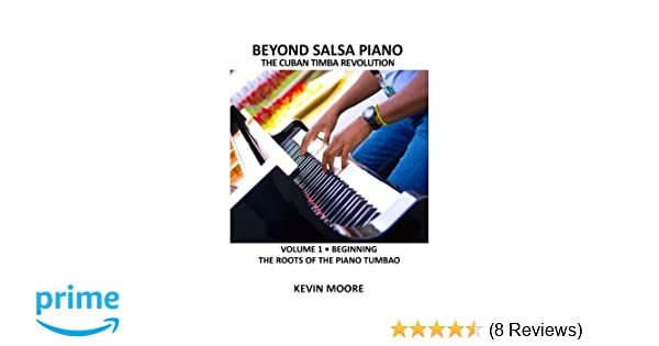 Beyond Salsa Piano: The Cuban Timba Piano Revolution: Vol  1
