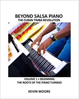 Beyond Salsa Piano: The Cuban Timba Piano Revolution: Vol. 1: Beginning - The Roots of the Piano Tumbao: Volume 1: Amazon.es: Kevin Moore, Tom Ehrlich: ...