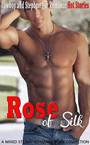 Rose of Silk: Cowboy and Stepbrother Romance (A Mixed Steamy Romance Book Collection)