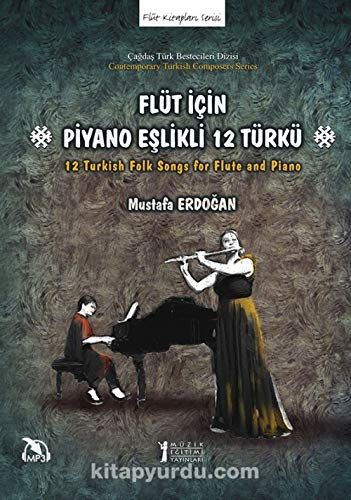 (Flüt Icin Piyano Eslikli 12 Türkü; 12 Turkish Folk Songs for Flute and Piano)