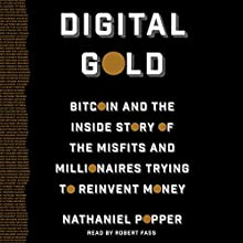 Digital Gold: Bitcoin and the Inside Story of the Misfits and Millionaires Trying to Reinvent Money | Livre audio Auteur(s) : Nathaniel Popper Narrateur(s) : Robert Fass