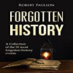 Forgotten History: A Collection of the 50 Most Forgotten Historical Events | Robert Paulson