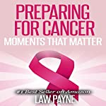 Preparing for Cancer: Moments That Matter | Law Payne