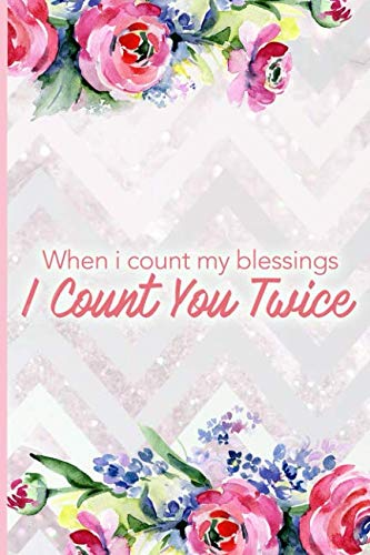 When I Count My Blessings I Count You Twice: Blank Lined Notebook Journal Diary Composition Notepad 120 Pages 6x9 Paperback Mother Grandmother Flowers