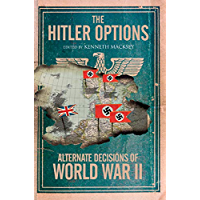 The Hitler Options: Alternate Decisions of World War II (English Edition)