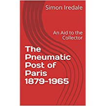 The Pneumatic Post of Paris 1879-1965: An Aid to the Collector