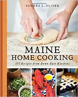 Maine Home Cooking: 175 Recipes from Down East Kitchens