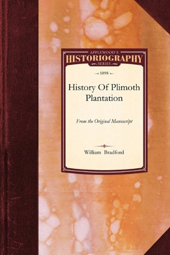 History Of Plimoth Plantation: From the Original Manuscript, with a Report of the Proceedings incident to the Return of the Manuscript to Massachusetts (Historiography) ebook
