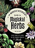 The Modern Witchcraft Guide to Magickal Herbs: Your
