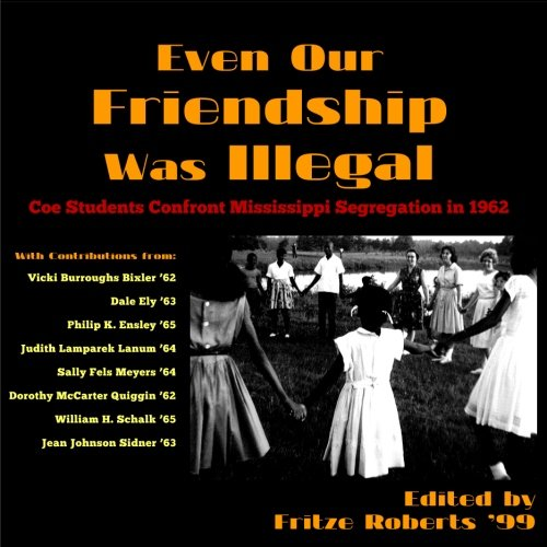 Even Our Friendship Was Illegal: Coe Students Confront Mississippi Segregation in 1962