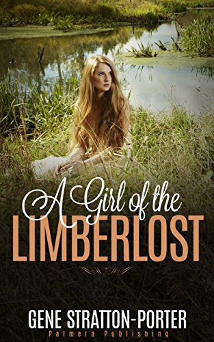 A Girl of the Limberlost (Palmera Publishing Illustrated) by [Stratton-Porter, Gene]