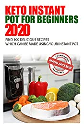 Keto Instant Pot for Beginners: Find 100 delicious recipes which can be made using your Instant Pot