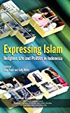 Expressing Islam: Religious Life and Politics in Indonesia
