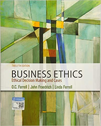 Business Ethics: Ethical Decision Making & Cases: O  C  Ferrell