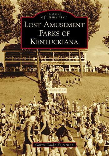 Lost Amusement Parks of Kentuckiana (Images of - Park Amusement Series