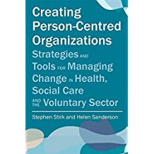 Creating Person-Centred Organisations: Strategies and Tools for Managing Change in Health, Social Care and the Voluntary Sector